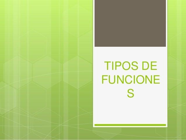 TIPOS DE FUNCIONE S
