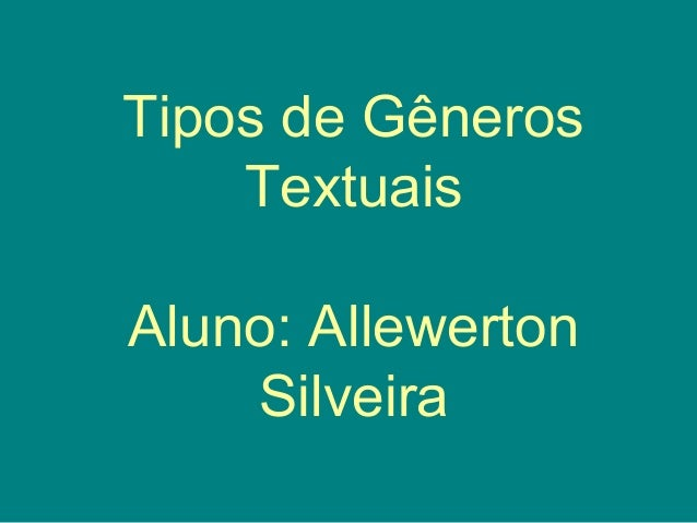 Tipos de Gêneros Textuais Aluno: Allewerton Silveira