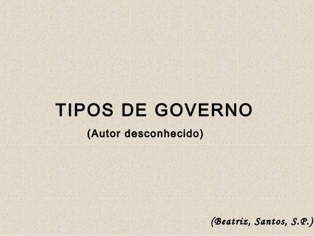 TIPOS DE GOVERNO (Autor desconhecido) (Beatriz, Santos, S.P.)
