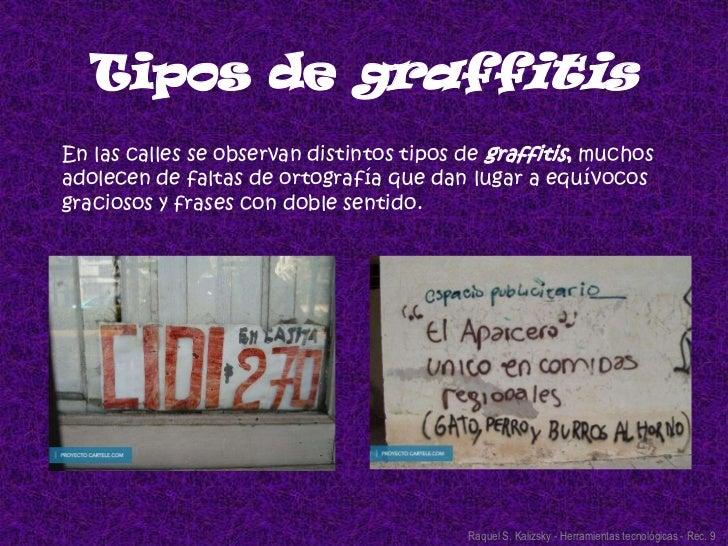 Tipos de graffitis<br />En las calles se observan distintos tipos de graffitis, muchos adolecen de faltas de ortografía qu...