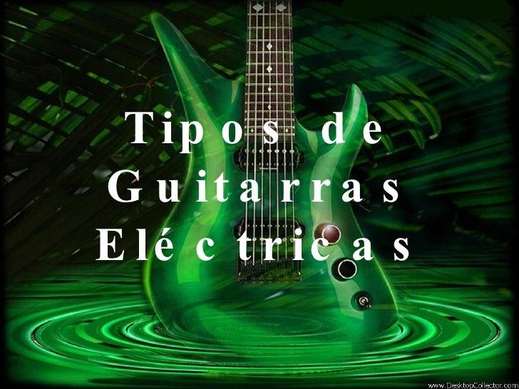 Tipos de Guitarras Eléctricas