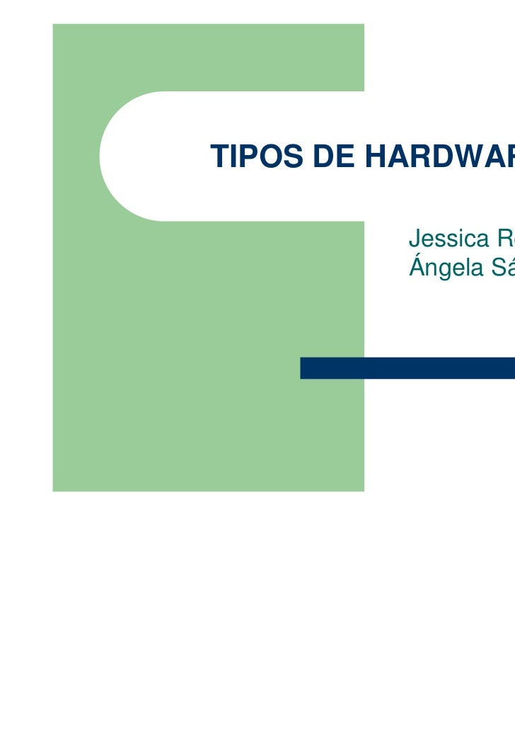 TIPOS DE HARDWARE         Jessica Revilla y         Ángela Sánchez