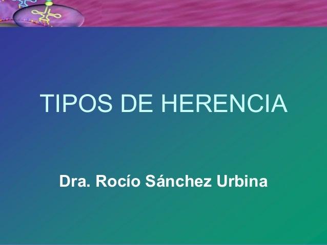 TIPOS DE HERENCIA  Dra. Rocío Sánchez Urbina