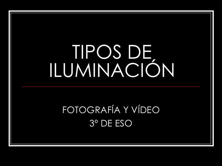 TIPOS DE ILUMINACI ÓN FOTOGRAF ÍA Y VÍDEO 3º DE ESO