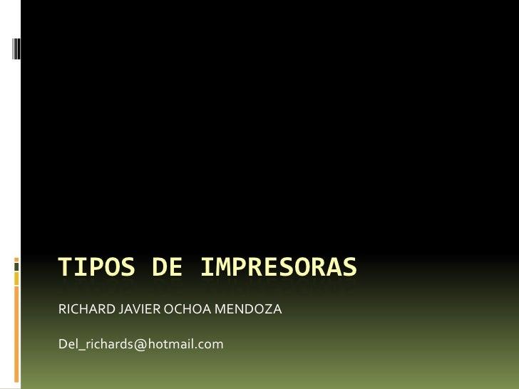 TIPOS DE IMPRESORAS RICHARD JAVIER OCHOA MENDOZA  Del_richards@hotmail.com