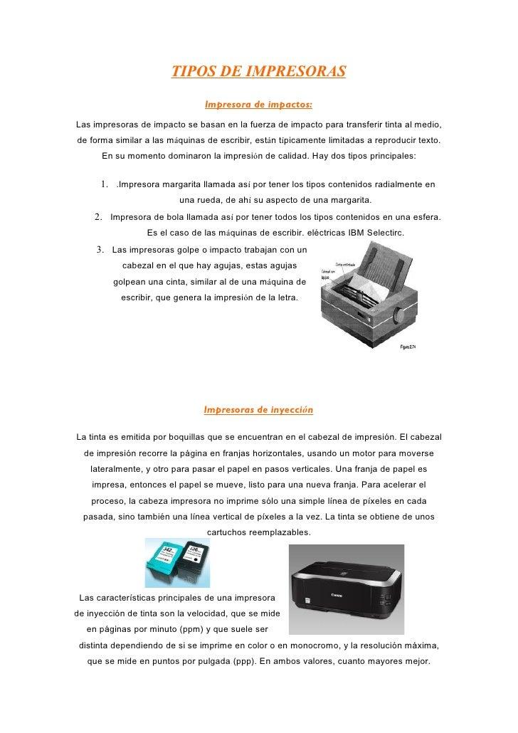 TIPOS DE IMPRESORAS                                Impresora de impactos:Las impresoras de impacto se basan en la fuerza d...