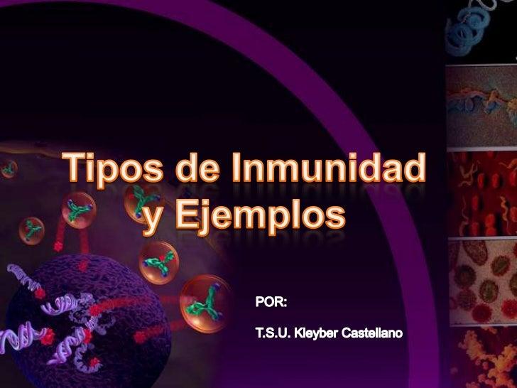 Tipos de Inmunidad <br />y Ejemplos<br />POR:<br />T.S.U. Kleyber Castellano<br />