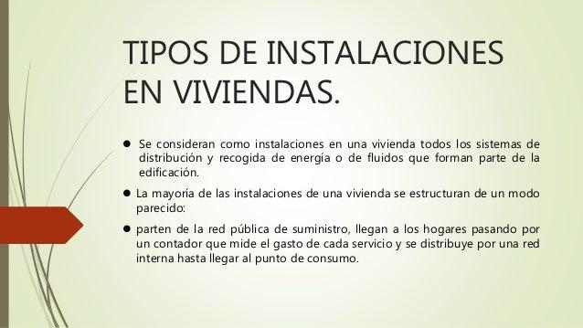 TIPOS DE INSTALACIONES EN VIVIENDAS.  Se consideran como instalaciones en una vivienda todos los sistemas de distribución...
