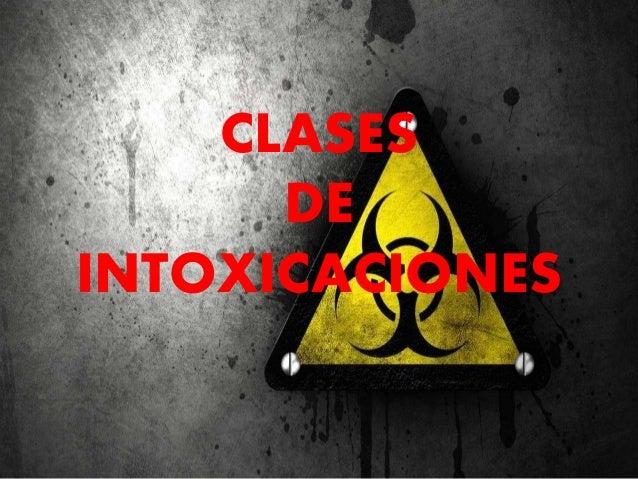 CLASES DE INTOXICACIONES