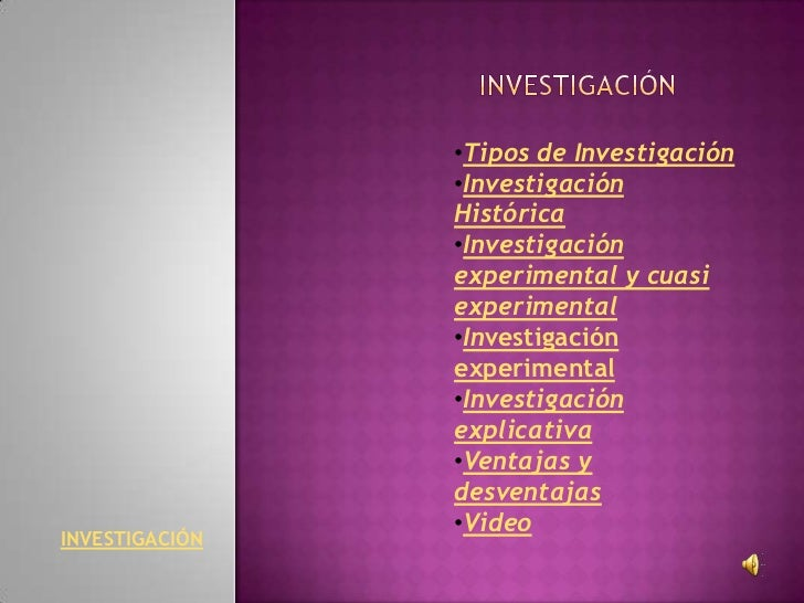 •Tipos de Investigación                •Investigación                Histórica                •Investigación              ...