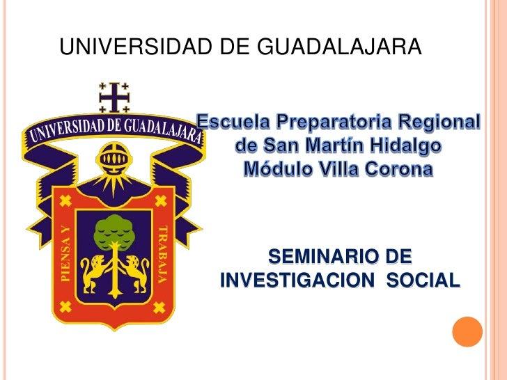 UNIVERSIDAD DE GUADALAJARA<br />Escuela Preparatoria Regional <br />de San Martín Hidalgo<br />Módulo Villa Corona<br />SE...