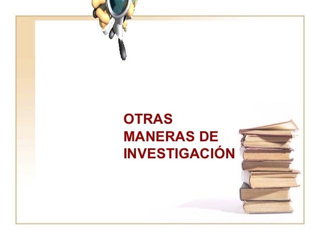 OTRAS MANERAS DE INVESTIGACIÓN