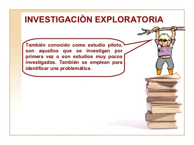 INVESTIGACIÒN EXPLORATORIA También conocido como estudio piloto, son aquellos que se investigan por primera vez o son estu...