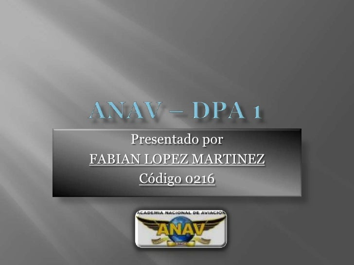 ANAV – DPA 1 <br />Presentado por<br />FABIAN LOPEZ MARTINEZ<br />Código 0216<br />