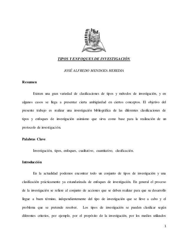 1  TIPOS Y ENFOQUES DE INVESTIGACIÓN  JOSÉ ALFREDO MENDOZA HEREDIA  Resumen  Existen una gran variedad de clasificaciones ...