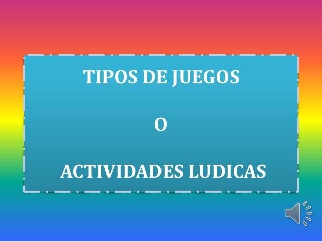 TIPOS DE JUEGOSOACTIVIDADES LUDICAS