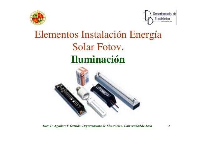 Juan D. Aguilar; F.Garrido. Departamento de Electrónica. Universidad de Jaén 1 Elementos Instalación Energía Solar Fotov. ...