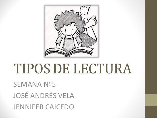 TIPOS DE LECTURA  SEMANA Nº5  JOSÉ ANDRÉS VELA  JENNIFER CAICEDO