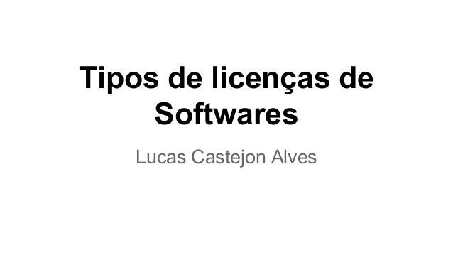 Tipos de licenças de Softwares Lucas Castejon Alves