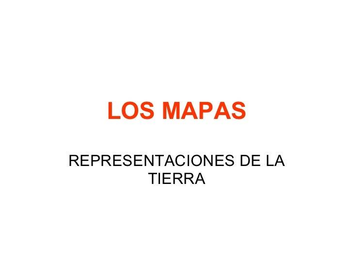LOS MAPAS REPRESENTACIONES DE LA TIERRA