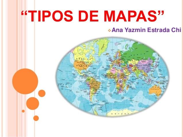 """""""TIPOS DE MAPAS"""" Ana Yazmin Estrada Chi"""