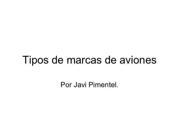 Tipos de marcas de aviones Por Javi Pimentel.