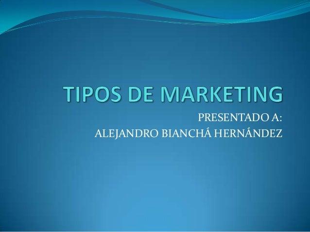 PRESENTADO A:ALEJANDRO BIANCHÁ HERNÁNDEZ