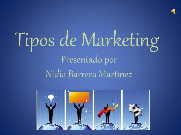 Tipos de Marketing       Presentado por   Nidia Barrera Martínez