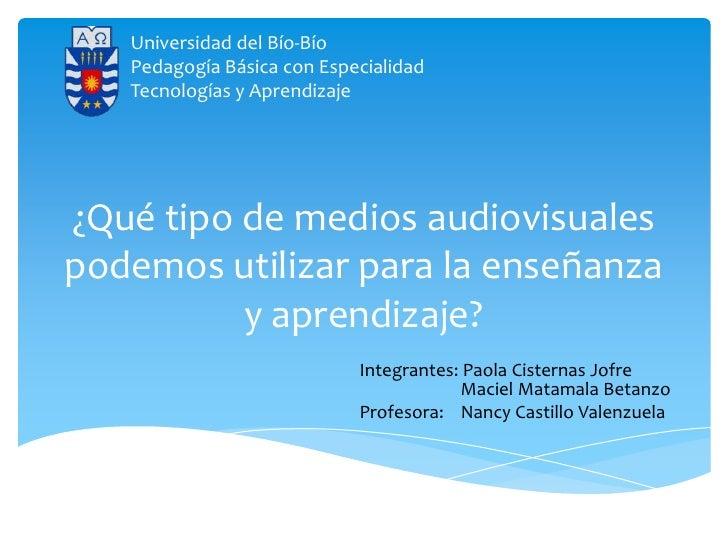 Universidad del Bío-Bío   Pedagogía Básica con Especialidad   Tecnologías y Aprendizaje¿Qué tipo de medios audiovisualespo...