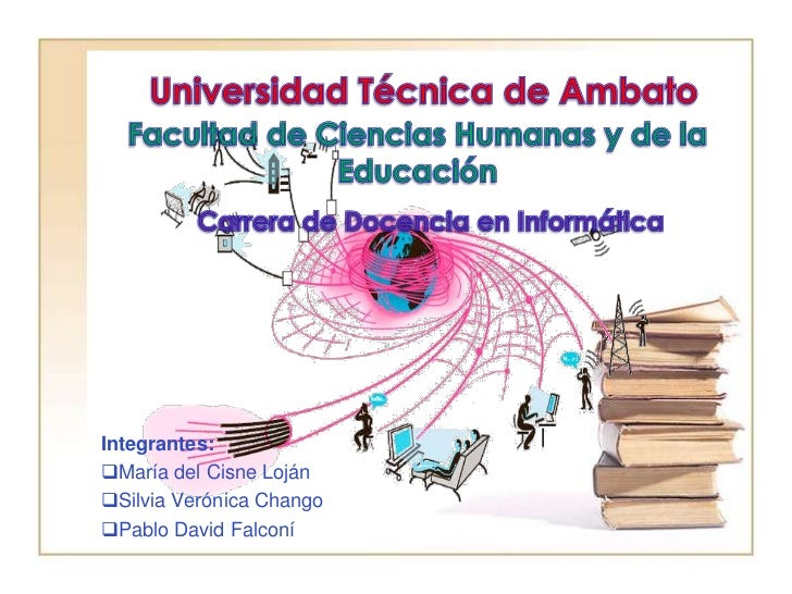Universidad Técnica de Ambato<br />Facultad de Ciencias Humanas y de la Educación<br />Carrera de Docencia en Informática<...