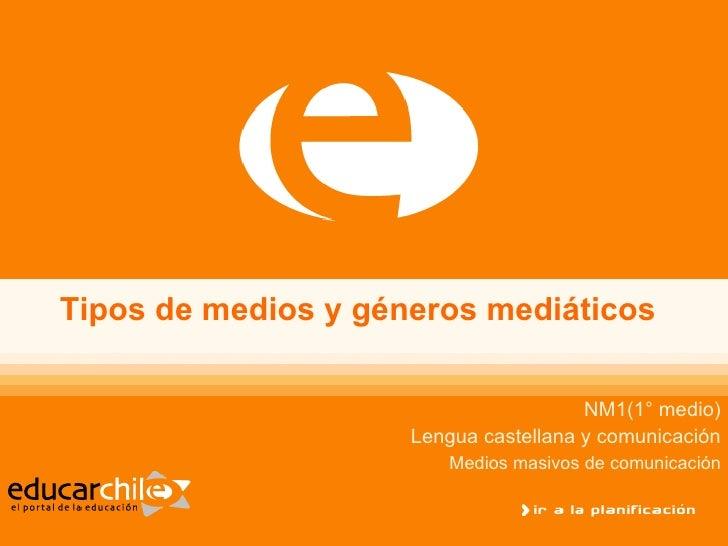 Tipos de medios y géneros mediáticos NM1(1° medio) Lengua castellana y comunicación Medios masivos de comunicación