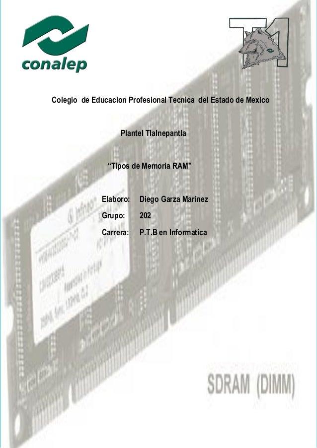 """Garza 202 Colegio de Educacion Profesional Tecnica del Estado de Mexico Plantel Tlalnepantla """"Tipos de Memoria RAM"""" Elabor..."""