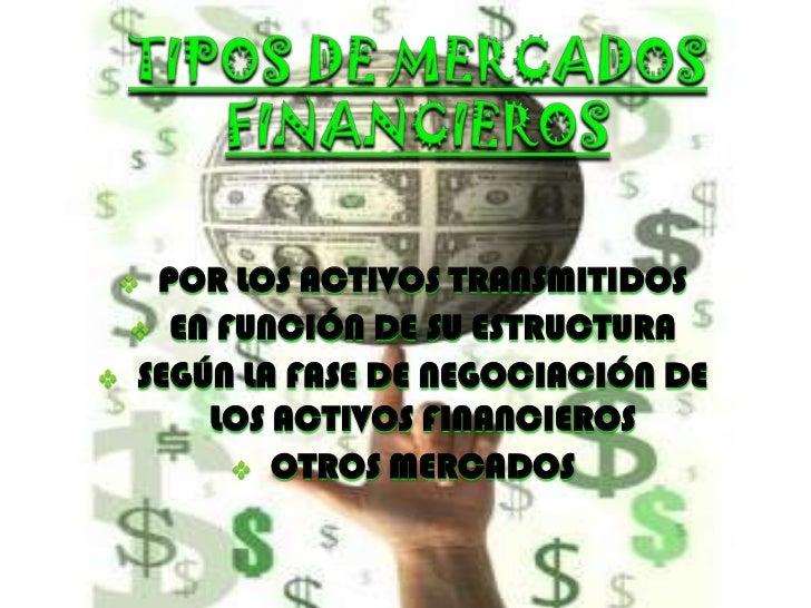 TIPOS DE MERCADOSFINANCIEROS<br /><ul><li>POR LOS ACTIVOS TRANSMITIDOS