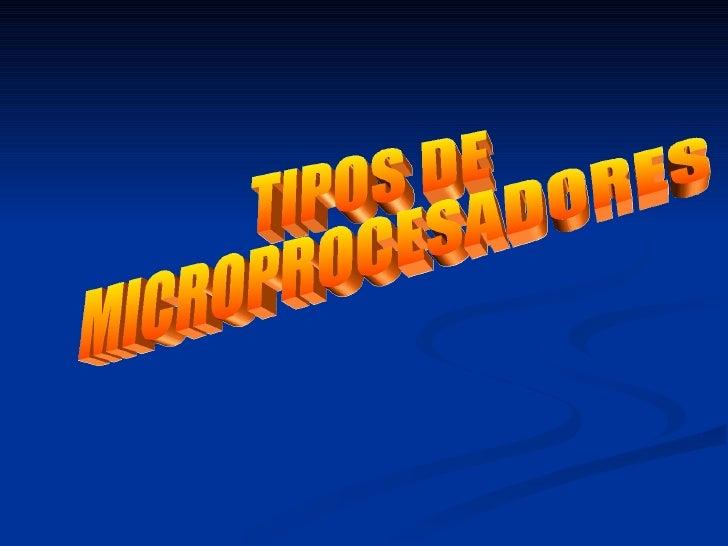 TIPOS DE  MICROPROCESADORES