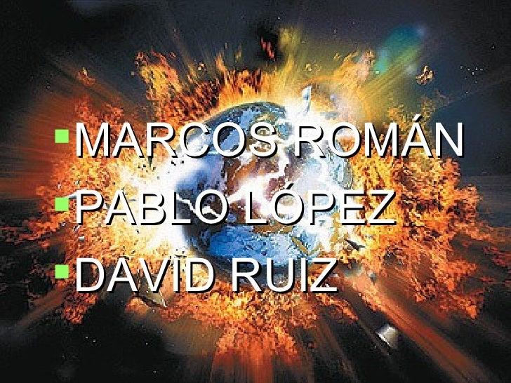 MARCOS ROMÁN  PABLO LÓPEZ DAVID RUIZ