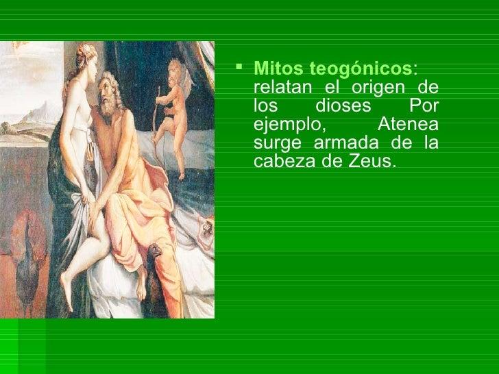 Mitos teogónicos : relatan el origen de los dioses Por ejemplo, Atenea surge armada de la cabeza de Zeus.