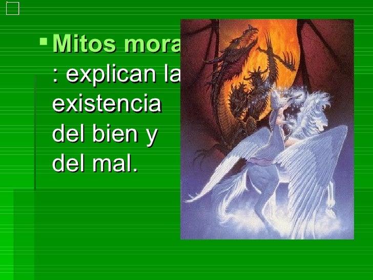 Mitos morales : explican la existencia del bien y del mal.