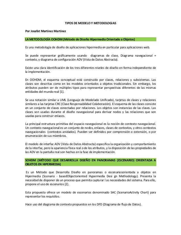 TIPOS DE MODELO Y METODOLOGIASPor Josafat Martínez MartínezLA METODOLOGÍA OOHDM (Método de Diseño Hipermedia Orientado a O...