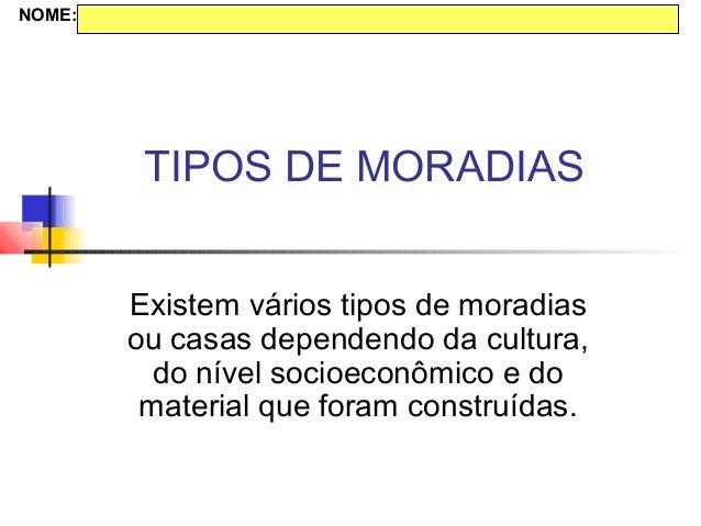 TIPOS DE MORADIASExistem vários tipos de moradiasou casas dependendo da cultura,do nível socioeconômico e domaterial que f...