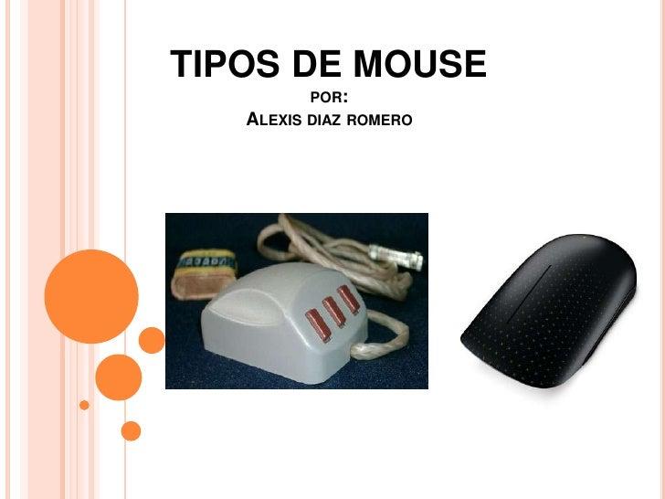 TIPOS DE MOUSE         POR:   ALEXIS DIAZ ROMERO
