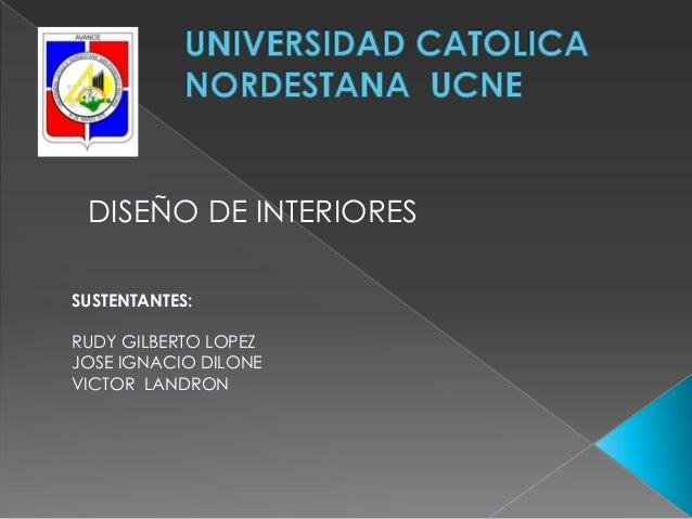 DISEÑO DE INTERIORESSUSTENTANTES:RUDY GILBERTO LOPEZJOSE IGNACIO DILONEVICTOR LANDRON