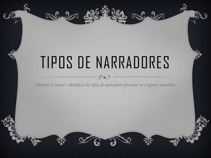TIPOS DE NARRADORESObjetivo: Conocer e identificar los tipos de narradores presentes en el género narrativo.