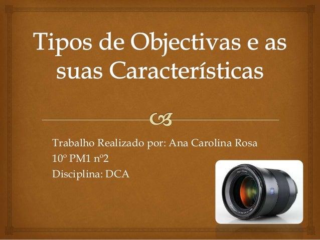 Trabalho Realizado por: Ana Carolina Rosa 10º PM1 nº2 Disciplina: DCA