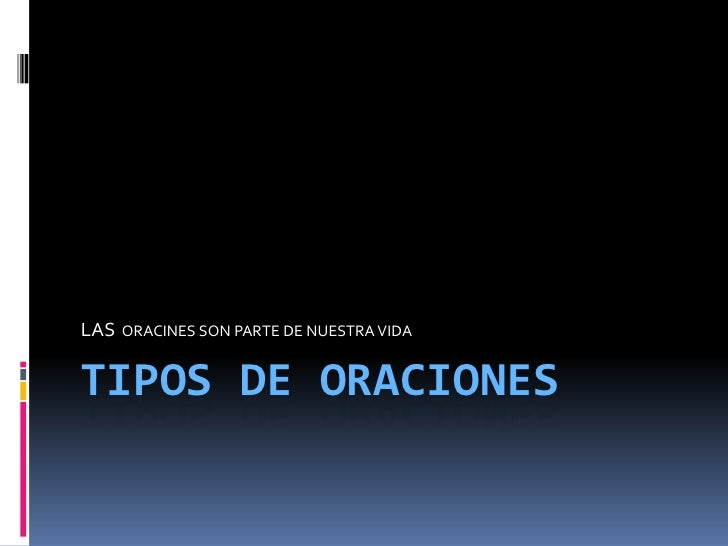 TIPOS DE ORACIONES<br />LAS  ORACINES SON PARTE DE NUESTRA VIDA<br />
