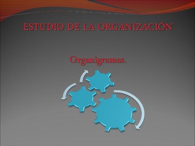 Organigrama.  Son sistemas de organización que se representa en  forma intuitiva y con objetividad. También son llamados ...