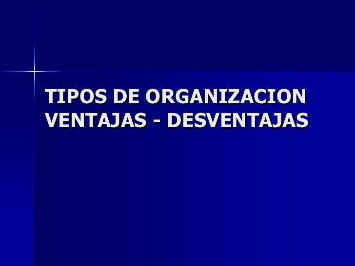 TIPOS DE ORGANIZACIONVENTAJAS - DESVENTAJAS<br />