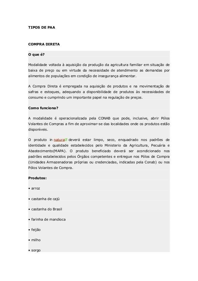 TIPOS DE PAA  COMPRA DIRETA O que é? Modalidade voltada à aquisição da produção da agricultura familiar em situação de bai...