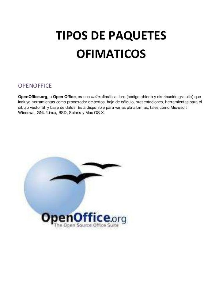 TIPOS DE PAQUETES                        OFIMATICOSOPENOFFICEOpenOffice.org, u Open Office, es una suite ofimática libre (...