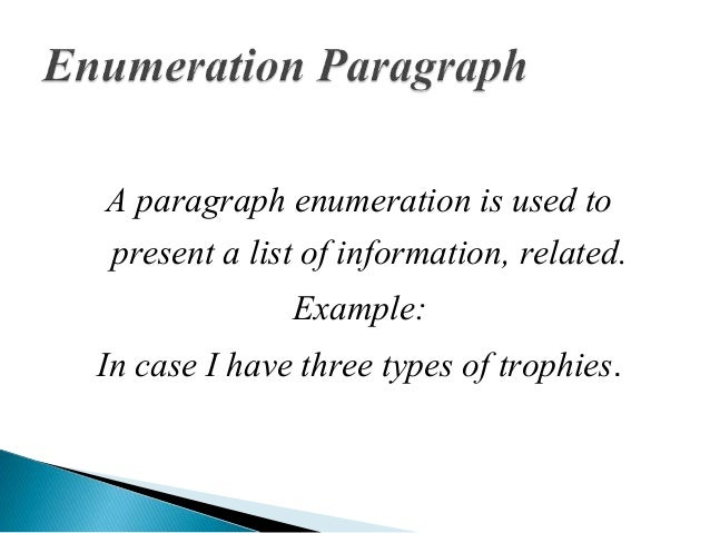 example of enumeration paragraph Where do i break the first paragraph of an enumeration with two introductory sentences the enumeration is somewhat harder to see is there a general consensus on how to deal with such a case writing-style paragraphs how to break a paragraph of running text with a example block or.