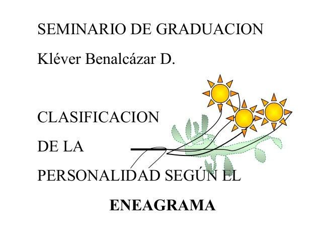 SEMINARIO DE GRADUACION Kléver Benalcázar D. CLASIFICACION DE LA PERSONALIDAD SEGÚN EL ENEAGRAMA